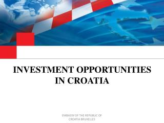 I NVESTMENT  O PPORTUNITIES IN CROATIA