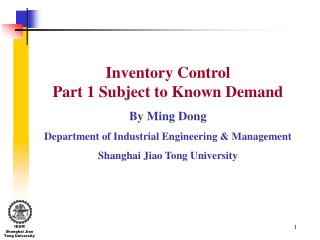 Inventory Control                           Part 1 Subject to Known Demand By Ming Dong
