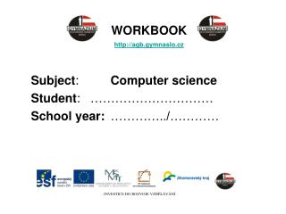 WORKBOOK agb.gymnaslo.cz Subject :		 Computer science Student :	…………………………