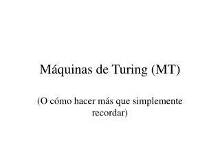 M quinas de Turing MT