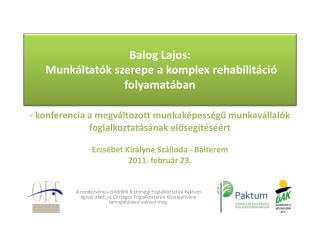 Balog Lajos:  Munkáltatók szerepe a komplex rehabilitáció folyamatában