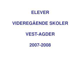 ELEVER VIDEREGÅENDE SKOLER VEST-AGDER 2007-2008