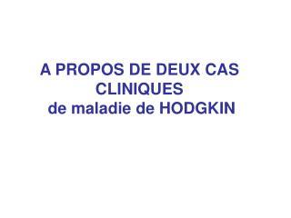 A PROPOS DE DEUX CAS CLINIQUES   de maladie de HODGKIN