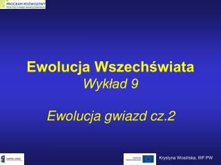 Ewolucja Wszechświata Wykład 9 Ewolucja gwiazd cz.2