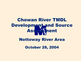 Chowan River TMDL Development and Source Assessment Nottoway River Area October 28, 2004