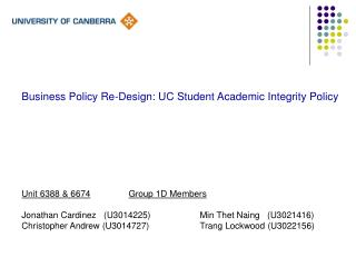 Business Policy Re-Design: UC Student Academic Integrity Policy Unit 6388 & 6674 Group 1D Members