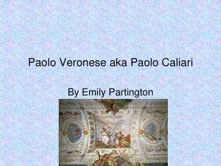 Paolo Veronese aka Paolo Caliari