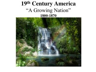 "19 th  Century America ""A Growing Nation"" 1800-1870"