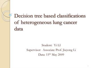 Decision tree based classification s  of heterogeneous lung cancer data