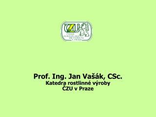 Prof. Ing. Jan Va��k, CSc. Katedra rostlinn� v�roby ?ZU v Praze