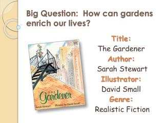 Big Question:  How can gardens enrich our lives