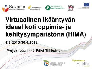 Virtuaalinen  ikääntyvän ideaalikoti oppimis- ja  kehitysympäristönä (HIMA) 1.5.2010-30.4.2013