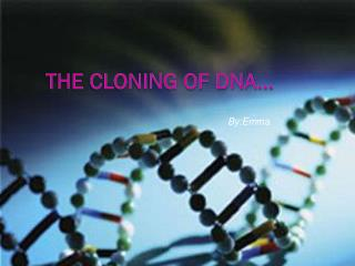 The Cloning of DNA…