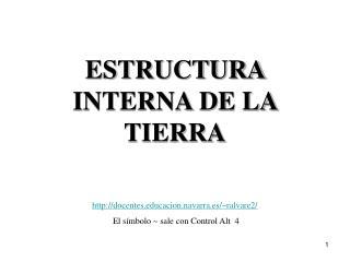 ESTRUCTURA INTERNA DE LA TIERRA docentescacion.navarra.es/~ralvare2/