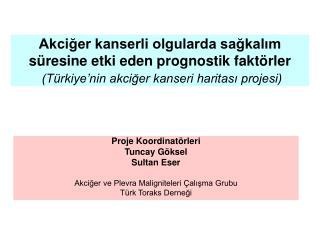 Proje Koordinatörleri Tuncay Göksel Sultan Eser Akciğer ve Plevra Maligniteleri Çalışma Grubu
