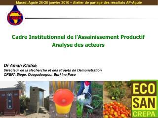 Dr Amah Kluts ,  Directeur de la Recherche et des Projets de D monstration  CREPA Si ge, Ouagadougou, Burkina Faso