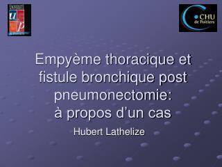 Empy me thoracique et fistule bronchique post pneumonectomie:   propos d un cas