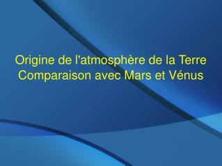 Origine de l'atmosphère de la Terre  Comparaison avec Mars et Vénus