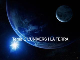 Tema 1 L'UNIVERS I LA TERRA