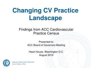 Findings from ACC Cardiovascular Practice Census Presented to: ACC Board of Governors Meeting