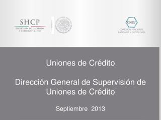 Uniones de Crédito Dirección General de Supervisión de Uniones de Crédito