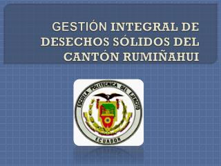 GESTIÓN INTEGRAL DE DESECHOS SÓLIDOS DEL CANTÓN RUMIÑAHUI