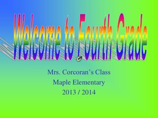 Mrs. Corcoran's Class Maple Elementary 2013 / 2014
