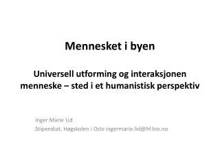 Mennesket i byen Universell utforming og interaksjonen menneske – sted i et humanistisk perspektiv