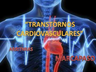 �TRANSTORNOS  CARDIOVASCULARES�