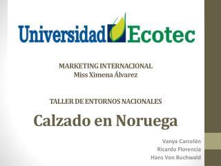 MARKETING INTERNACIONAL Miss Ximena �lvarez TALLER DE ENTORNOS  NACIONALES Calzado en Noruega
