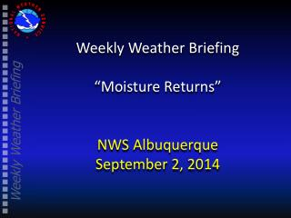 Weekly Weather Briefing �Moisture Returns� NWS Albuquerque September 2, 2014