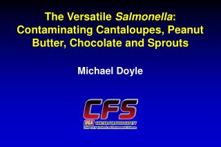 The Versatile  Salmonella :  Contaminating Cantaloupes, Peanut Butter, Chocolate and Sprouts