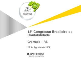 18 º  Congresso Brasileiro de Contabilidade Gramado – RS 25 de Agosto de 2008