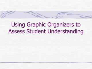 Using Graphic Organizers to Assess Student Understanding