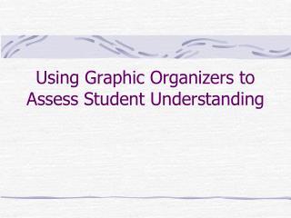 Using Graphic Organizers to Assess Student Understanding