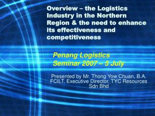 Presented by Mr. Thong Yow Chuan, B.A. FCILT, Executive Director, TYC Resources Sdn Bhd