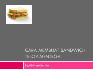 Cara  membuat  sandwich  telor mentega