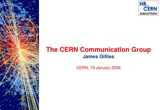 The CERN Communication Group James Gillies CERN, 19 January 2006