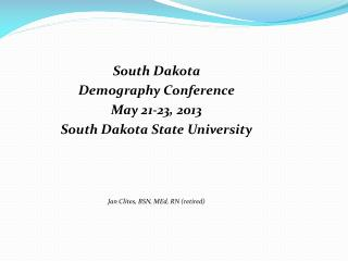 South Dakota Demography Conference May 21-23, 2013 South Dakota State University