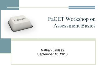 FaCET Workshop on  Assessment Basics