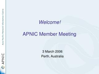 Welcome! APNIC Member Meeting