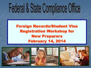 Foreign Records/Student Visa Registration Workshop for New Preparers February 14, 2014