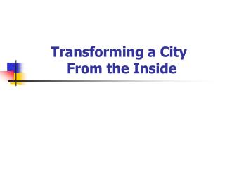 Transforming a City            From the Inside
