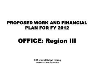 PROPOSED WORK AND FINANCIAL PLAN FOR FY 2012 OFFICE: Region III
