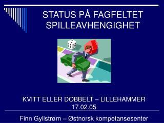 STATUS PÅ FAGFELTET SPILLEAVHENGIGHET