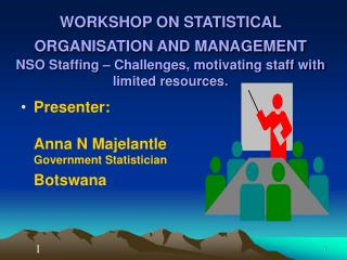 WORKSHOP ON STATISTICAL ORGANISATION AND MANAGEMENT  NSO Staffing   Challenges, motivating staff with limited resources.