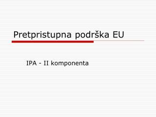 Pretpristupna podrška EU