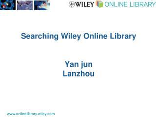 Searching Wiley Online Library Yan jun Lanzhou