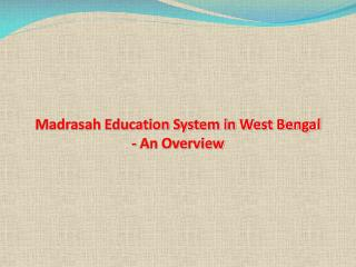 Madrasah Education System in West Bengal - An Overview