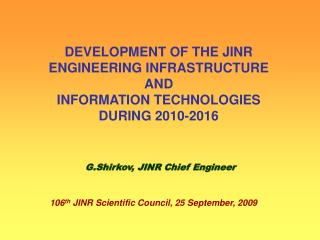 DEVELOPMENT OF THE JINR  ENGINEERING INFRASTRUCTURE AND INFORMATION TECHNOLOGIES  DURING 2010-2016